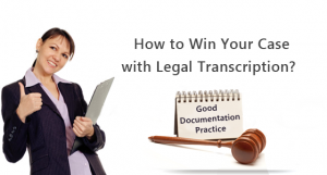How to Win Your Case with Legal Transcription?