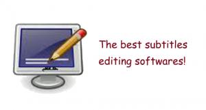 Subtitles Editing Softwares!