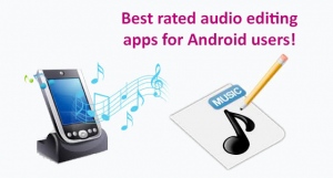 Best rated audio editing apps for Android users!  Download for free to compose what you want!