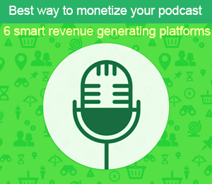 Podcast monetization made easy : 6 smart revenue generating platforms